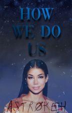 How We Do Us (Jhené Aiko x reader)  by Astrokeh