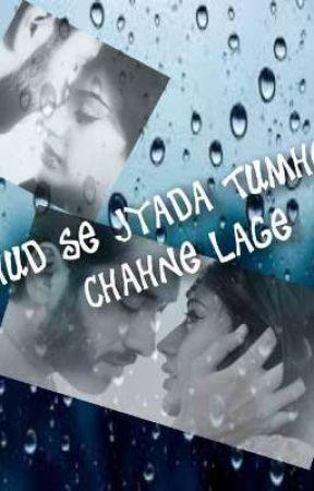 KHUD SE JYADA TUJHE CHAHNE LAGE by chaitudalvi2826