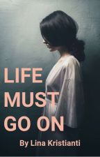 Life Must Go On by suksescriststore
