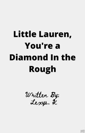 Little Lauren, You're a Diamond In the Rough by Drunk_Breadstick