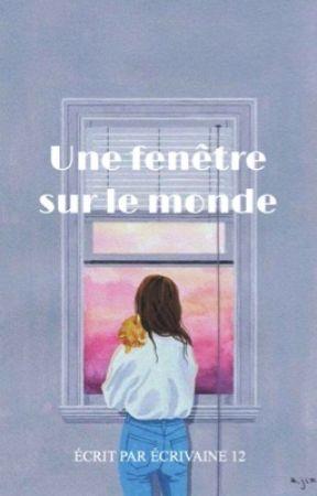 Une fenêtre sur le monde  by Ecrivaine12