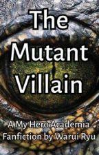The Mutant Villain by WaruiRyu