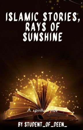 Islamic Stories,Rays of Sunshine by Student_of_deen_