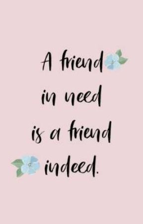A friend in need is a friend indeed. by atiyah_dee