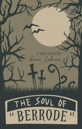 The Soul of Berrode (A Short Story) by GionaLebraco