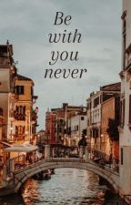 Be with you never by behatiblrq