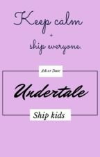 Ask or Dare Undertale ship kids ((Closed)) by Cometdakitty
