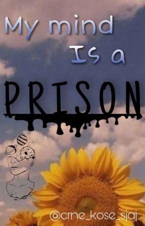 My mind Is a PRISON by crne_kose_sjaj