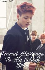 Forced Marriage to My School Bully ✔️(Jungkook × Reader)  by suvee1106_
