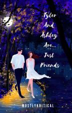 Tyler And Ashley Are Just Friends by LastFirstKritz