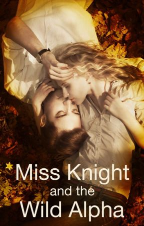 Miss Knight and the Wild Alpha by NightRose154