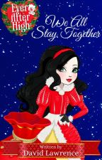 Ever After High: We All Stay Together (The Christmas Novel) by Rapper1996