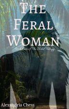 Feral Woman by BookDragonNotWorm5