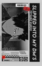 𝐒𝐋𝐈𝐏𝐏𝐄𝐃 𝐈𝐍𝐓𝐎 𝐘𝐎𝐔𝐑 𝐃𝐌'𝐒 ➸ Kuroo Tetsuro by KUNICHII