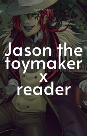 jason the toy maker x reader by toy-maker