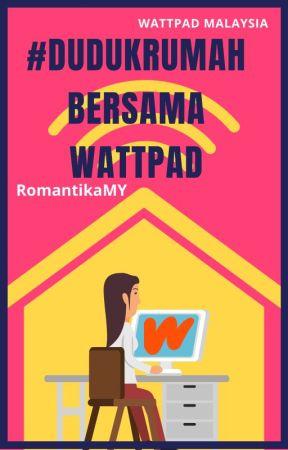 #DudukRumahBersamaWattpad by WattpadRomantikaMY