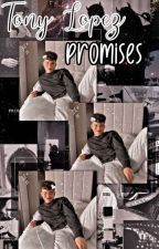 •promises• tony lopez by itsaestheticsbitch