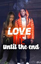Love me until the End  by ppriahhh