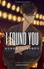 𝗜 𝗙𝗼𝘂𝗻𝗱 𝗬𝗼𝘂 [ Kuroo Tetsurou ] by JUMINSSHII