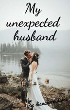 My Unexpected Husband by dianalovesdiane