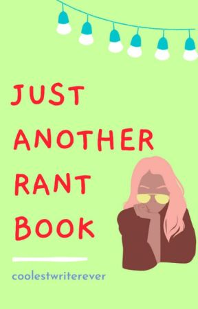 Just Another Rant Book by -blxsssm-