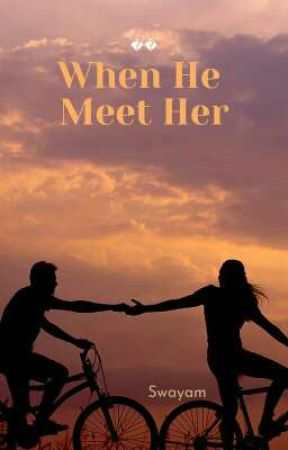 When He Meet Her by swayam50