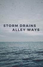 storm drains, alley ways. by alwayshalfway