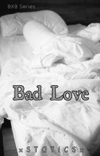 Bad Love by xSTATICSx