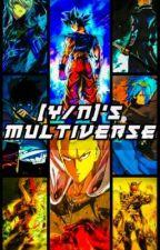 (Y/N)'s Multiverse by DemonMeliodas987