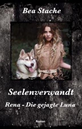 Seelenverwandt, Rena - Die gejagte Luna by Beatrixi2508
