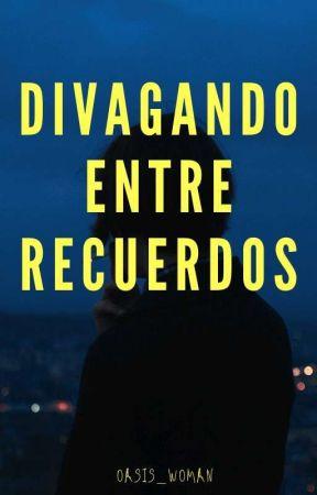 Divagando Entre Recuerdos by SaddiesWoMan