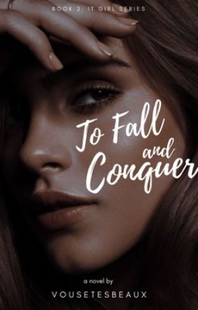 To Fall And Conquer (It Girls Series #2) by vousetesbeaux