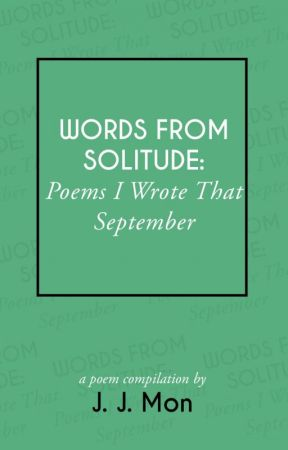 Words From Solitude: Poems I Wrote That September by jjmonxx