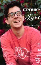 Crank'n Love | CrankGameplays Fanfic by xenaxqm