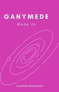 Ganymede Made Us✅ cover