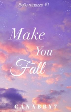 Make You Fall ( Belle Ragazze Series #1 ) by canabby7