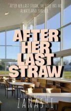 After Her Last Straw by Zanashi