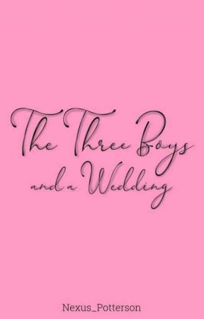The Three Boys And A Wedding by Nexus_Potterson