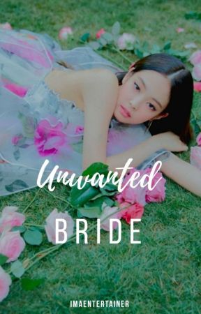 UNWANTED BRIDE √ by IMAEntertainer