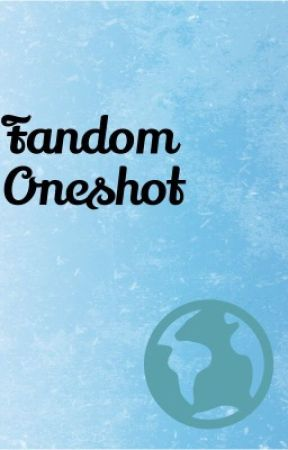 Fandom Oneshot by bluegluehi
