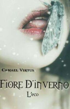 Fiore D'inverno. L'eco. [libro Secondo] by Camael_Virtus