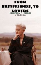 Bestfriends to Dating || Jennie and Chanyeol || JenYeol by FOREVERARMYANDEXOL
