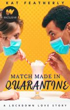 Match Made in Quarantine ✓ by katfeatherly