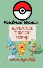Pokémon World: Adventure through Hoenn by PersonSayinStuff
