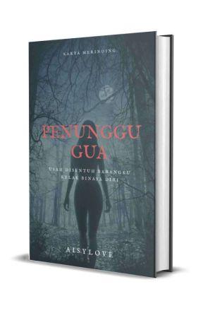 PENUNGGU GUA(DAH TERBIT VER EBOOK) by aisyfifi