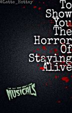 To Show You The Horror Of Staying Alive by Latte_Hottay