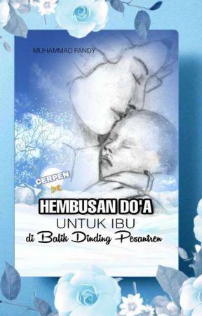 HEMBUSAN DOA UNTUK IBU DI BALIK DINDING PESANTREN by MuhammadFandy07
