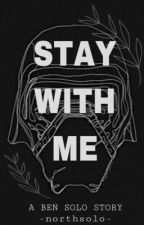 Stay With Me|| A Ben Solo Story by northsolo