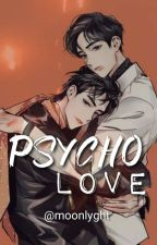 PSYCHO LOVE ✓ by ms_moonlyght