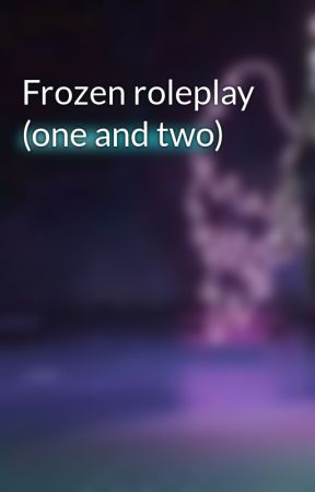 Frozen roleplay (one and two) by Nudge_Sister